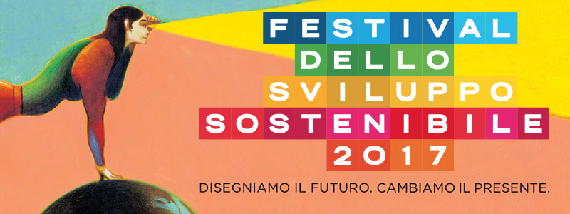Al via il Festival dello Sviluppo Sostenibile – 22 maggio/7 giugno 2017